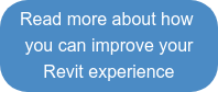 Read more about how  you can improve your Revit experience